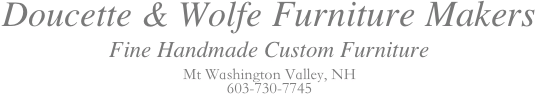 Doucette and Wolfe furniture makers custom furniture NH, Maine, Massachucetts, Vermont, NY, RI, Conn