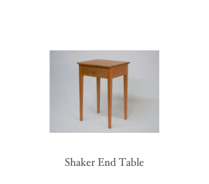 We make custom end tables, nightstand,  side tables, sofa tables and occasional tables in a variety of styles using the finest hardwoods available including, cherry, walnut, mahogany and tiger maple and birdseye maple. Below are some of our most recent work. Remember we are custom furniture makers and we can make you a piece of furniture that fits your exact needs and tastes, whether its an end table you see on our website, or from a picture from your favorite magazine or of that unattainable antique. Each piece of furniture is handmade in our shop using traditional time tested techniques and joinery and a meticulous attention to details and overall quality. This combination ensures a piece of furniture from us can be used and enjoyed for generations to come.  